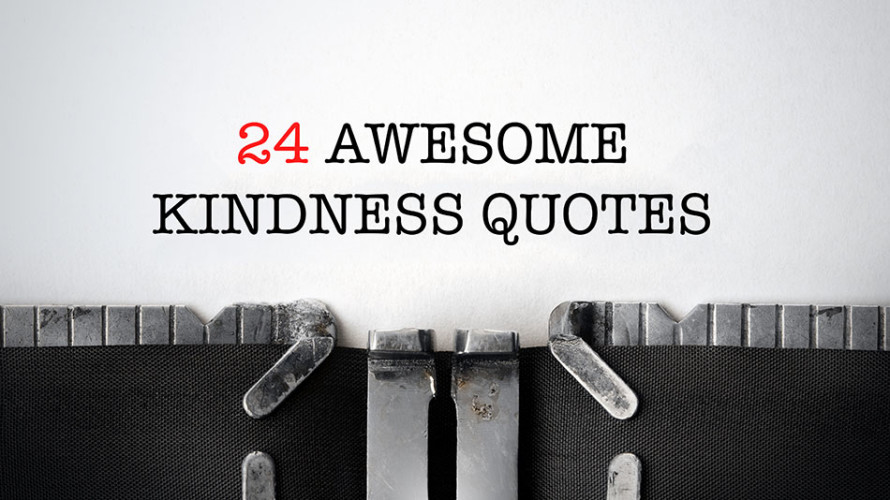 24 Awesome Kindness Quotes Think Kindness